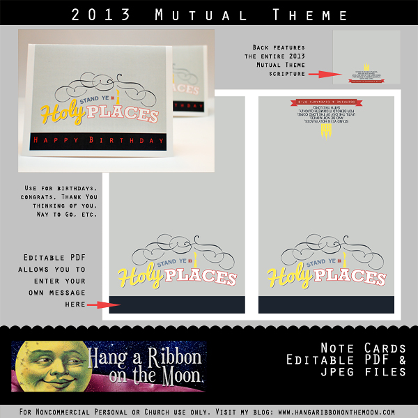 2013 Mutual Theme Note Cards. Add your own greeting in the editable PDF. From Hang a Ribbon on the Moon.