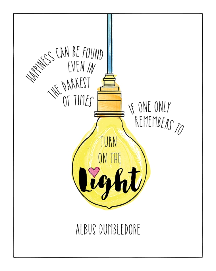 Happiness can be found even in the darkest of times if one only remembers to turn on the light. Albus Dumbledore.